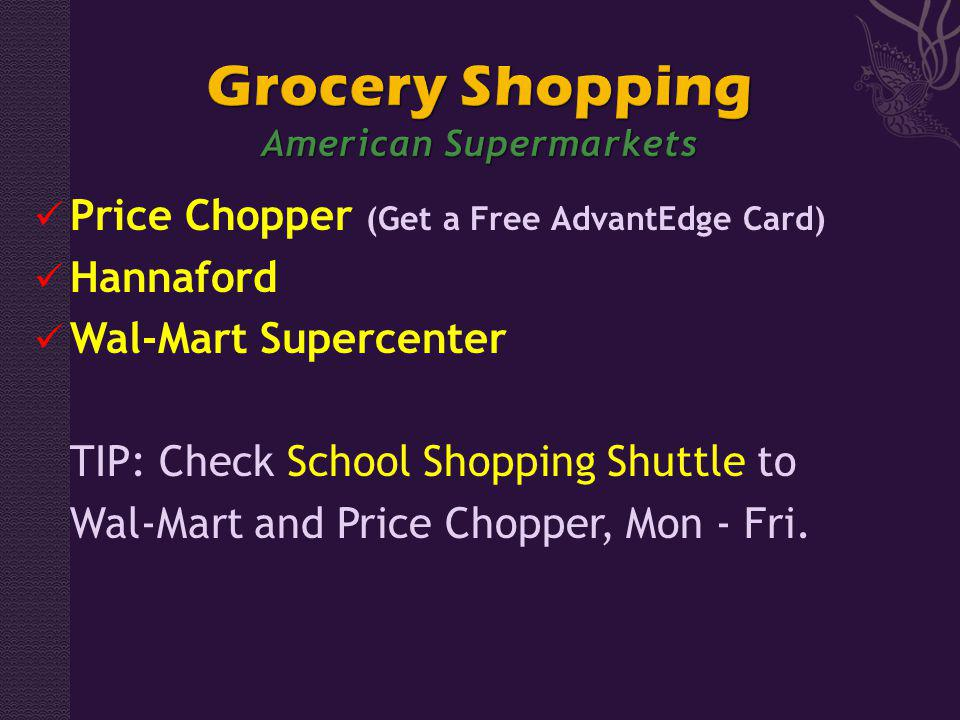 Price Chopper (Get a Free AdvantEdge Card) Hannaford Wal-Mart Supercenter TIP: Check School Shopping Shuttle to Wal-Mart and Price Chopper, Mon - Fri.