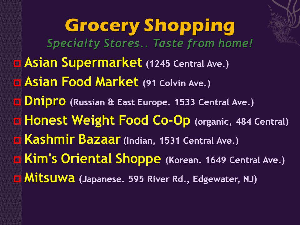 Asian Supermarket (1245 Central Ave.) Asian Food Market (91 Colvin Ave.) Dnipro (Russian & East Europe. 1533 Central Ave.) Honest Weight Food Co-Op (o