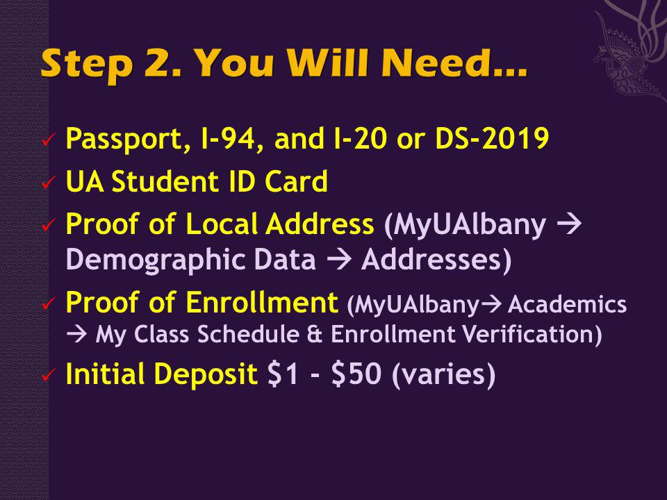 Passport, I-94, and I-20 or DS-2019 UA Student ID Card Proof of Local Address (MyUAlbany Demographic Data Addresses) Proof of Enrollment (MyUAlbany Ac