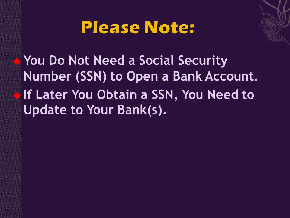 You Do Not Need a Social Security Number (SSN) to Open a Bank Account.