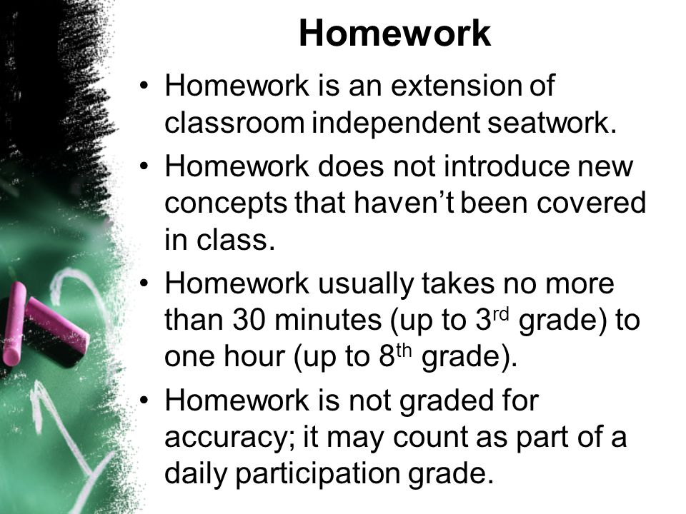 Homework Homework is an extension of classroom independent seatwork. Homework does not introduce new concepts that havent been covered in class. Homew