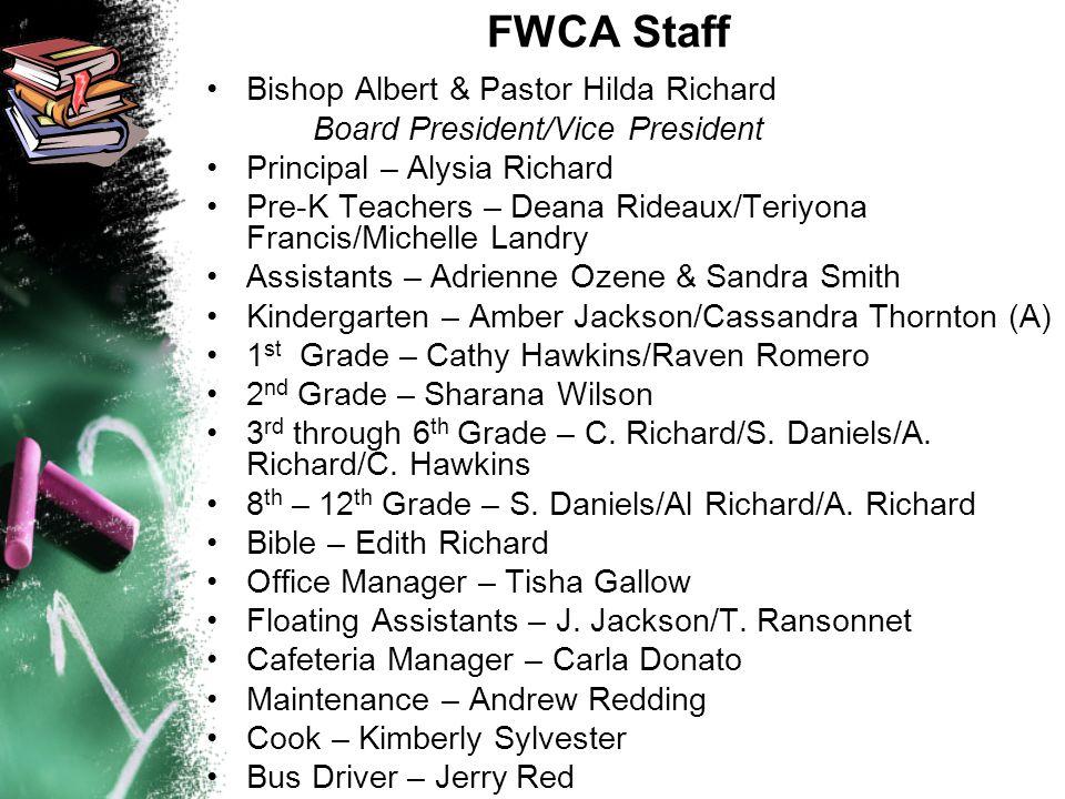 FWCA Staff Bishop Albert & Pastor Hilda Richard Board President/Vice President Principal – Alysia Richard Pre-K Teachers – Deana Rideaux/Teriyona Fran