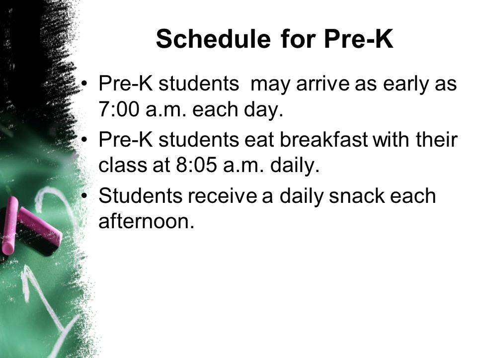 Schedule for Pre-K Pre-K students may arrive as early as 7:00 a.m. each day. Pre-K students eat breakfast with their class at 8:05 a.m. daily. Student