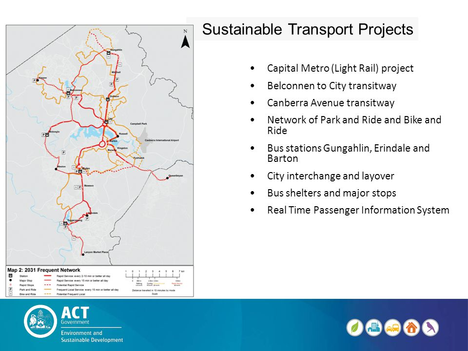 Capital Metro (Light Rail) project Belconnen to City transitway Canberra Avenue transitway Network of Park and Ride and Bike and Ride Bus stations Gungahlin, Erindale and Barton City interchange and layover Bus shelters and major stops Real Time Passenger Information System Sustainable Transport Projects