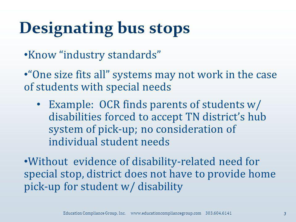 3 Designating bus stops Know industry standards One size fits all systems may not work in the case of students with special needs Example: OCR finds p
