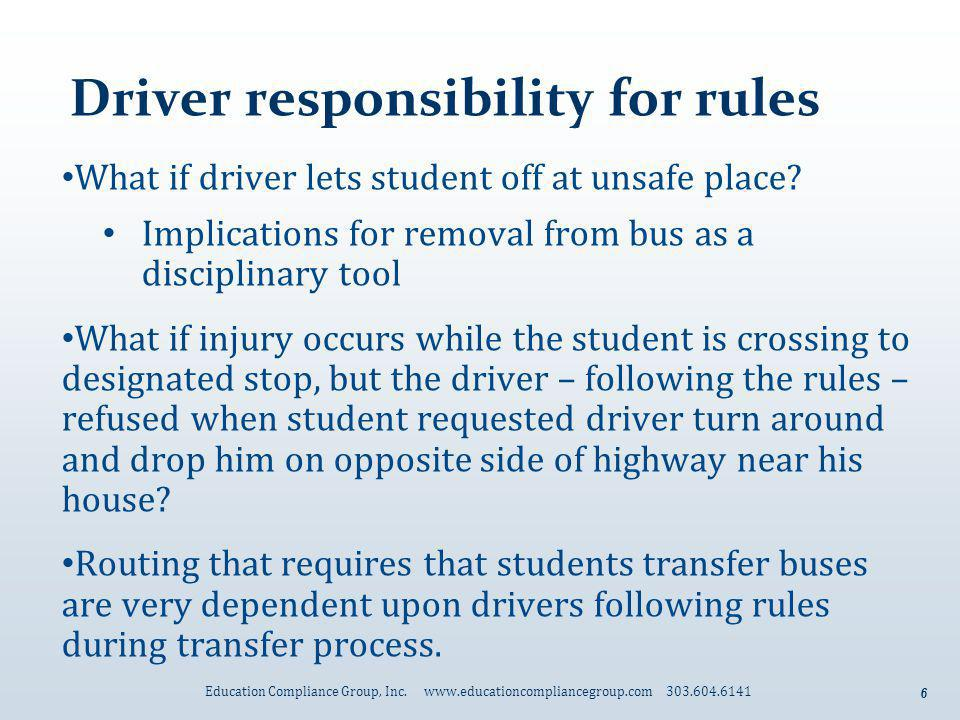 6 Driver responsibility for rules What if driver lets student off at unsafe place? Implications for removal from bus as a disciplinary tool What if in