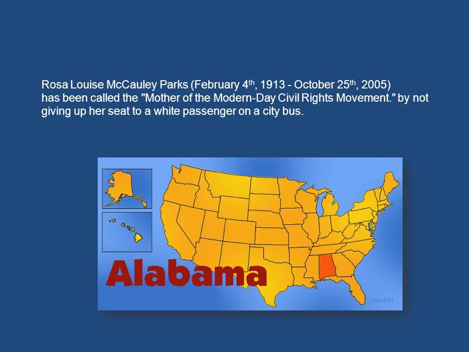 Rosa Louise McCauley Parks (February 4 th, 1913 - October 25 th, 2005) has been called the