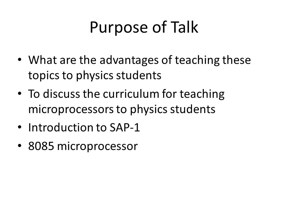 Purpose of Talk What are the advantages of teaching these topics to physics students To discuss the curriculum for teaching microprocessors to physics