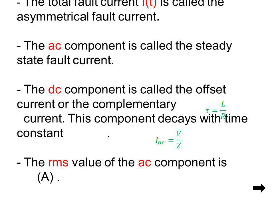 - The total fault current I(t) is called the asymmetrical fault current. - The ac component is called the steady state fault current. - The dc compone