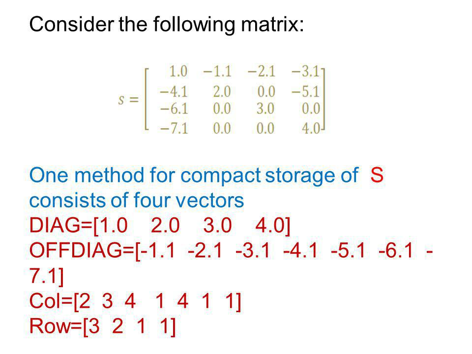 Consider the following matrix: One method for compact storage of S consists of four vectors DIAG=[1.0 2.0 3.0 4.0] OFFDIAG=[-1.1 -2.1 -3.1 -4.1 -5.1 -