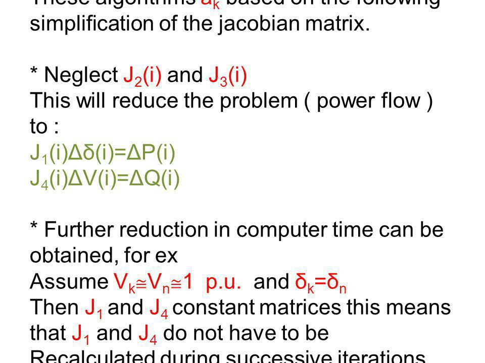 These algorithms a k based on the following simplification of the jacobian matrix. * Neglect J 2 (i) and J 3 (i) This will reduce the problem ( power