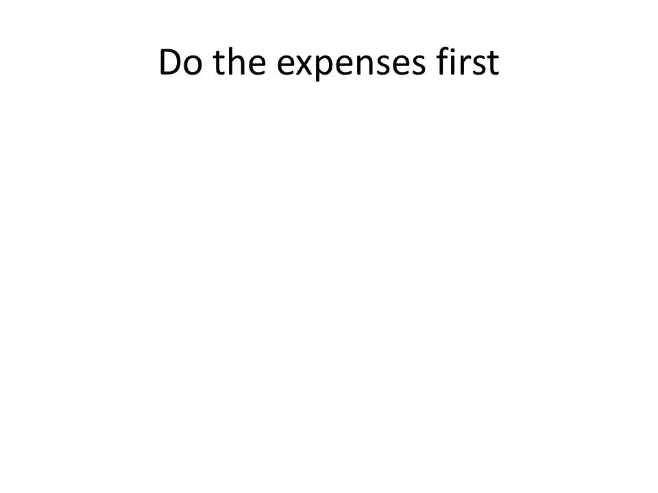 Do the expenses first