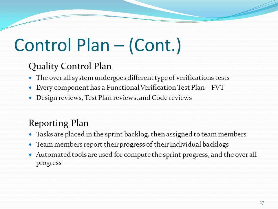 Control Plan – (Cont.) Quality Control Plan The over all system undergoes different type of verifications tests Every component has a Functional Verif