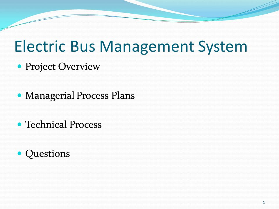 Electric Bus Management System Project Overview Managerial Process Plans Technical Process Questions 2
