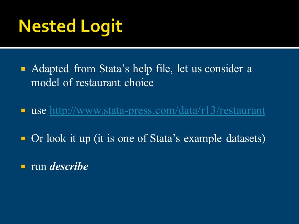 Nested Logit Adapted from Statas help file, let us consider a model of restaurant choice use http://www.stata-press.com/data/r13/restauranthttp://www.