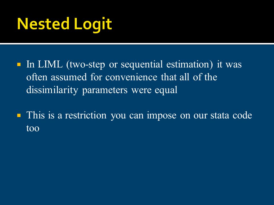 Nested Logit In LIML (two-step or sequential estimation) it was often assumed for convenience that all of the dissimilarity parameters were equal This