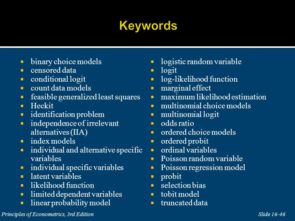 Slide 16-46 Principles of Econometrics, 3rd Edition binary choice models censored data conditional logit count data models feasible generalized least