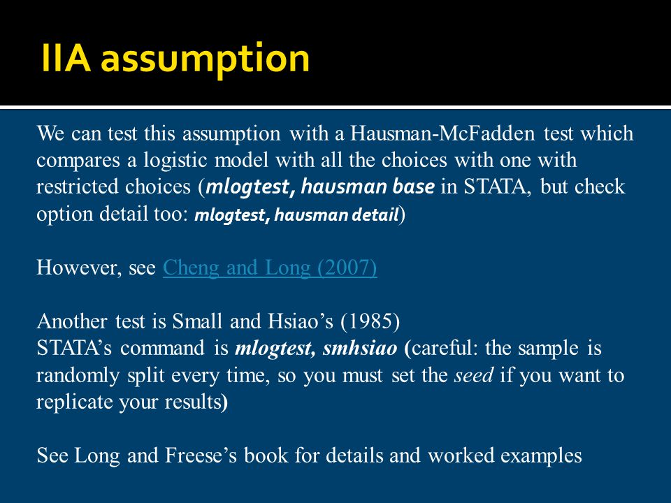 We can test this assumption with a Hausman-McFadden test which compares a logistic model with all the choices with one with restricted choices ( mlogt