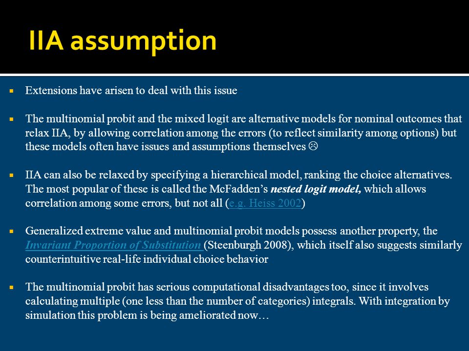Extensions have arisen to deal with this issue The multinomial probit and the mixed logit are alternative models for nominal outcomes that relax IIA,