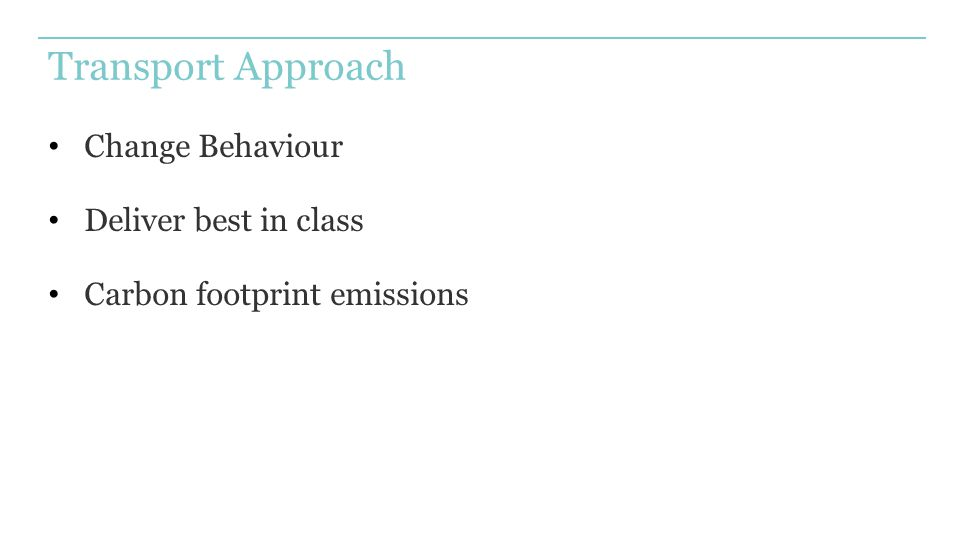 Transport Approach Change Behaviour Deliver best in class Carbon footprint emissions