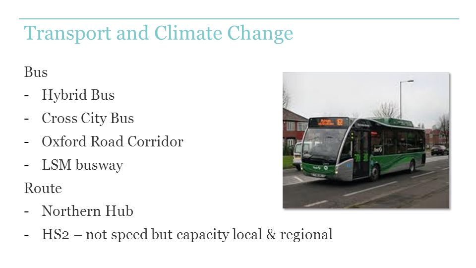 Transport and Climate Change Bus -Hybrid Bus -Cross City Bus -Oxford Road Corridor -LSM busway Route -Northern Hub -HS2 – not speed but capacity local