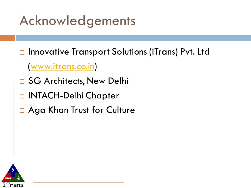 Acknowledgements Innovative Transport Solutions (iTrans) Pvt. Ltd (www.itrans.co.in)www.itrans.co.in SG Architects, New Delhi INTACH-Delhi Chapter Aga