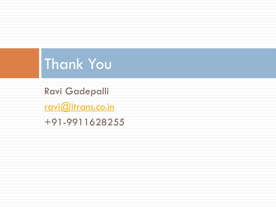 Ravi Gadepalli ravi@itrans.co.in +91-9911628255 Thank You