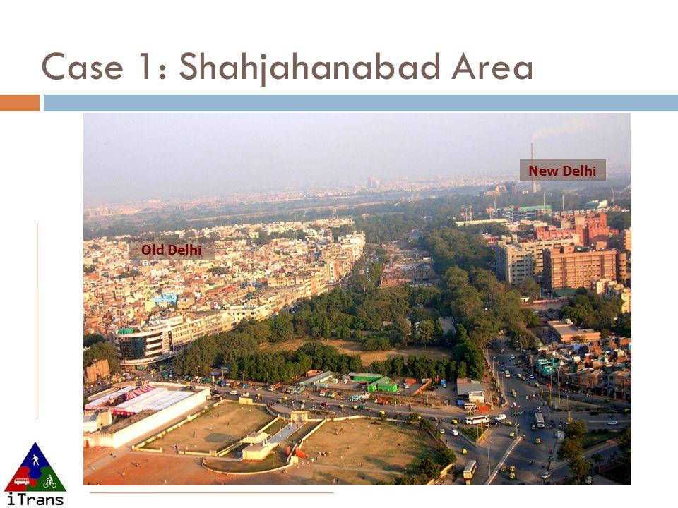 Case 1: Shahjahanabad Area Old Delhi New Delhi