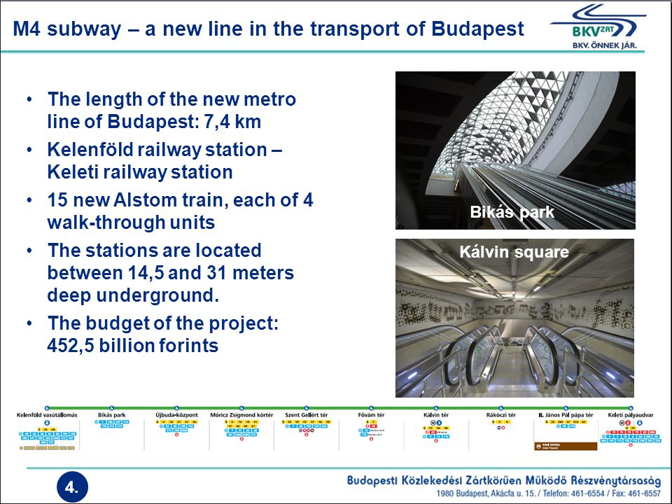 M4 subway – a new line in the transport of Budapest The length of the new metro line of Budapest: 7,4 km Kelenföld railway station – Keleti railway st