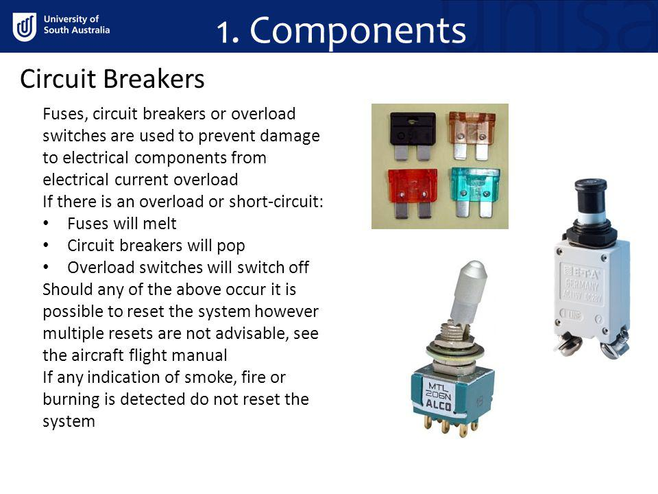 1. Components Circuit Breakers Fuses, circuit breakers or overload switches are used to prevent damage to electrical components from electrical curren