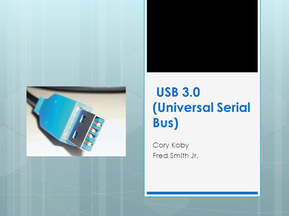 USB 3.0 (Universal Serial Bus) Cory Koby Fred Smith Jr.