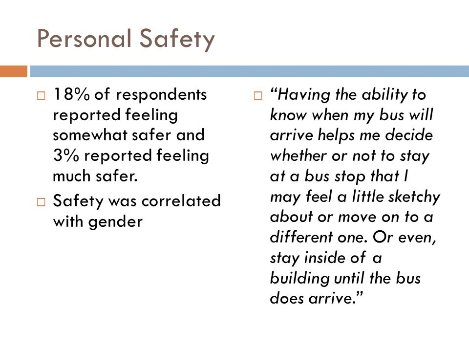 Personal Safety 18% of respondents reported feeling somewhat safer and 3% reported feeling much safer. Safety was correlated with gender Having the ab