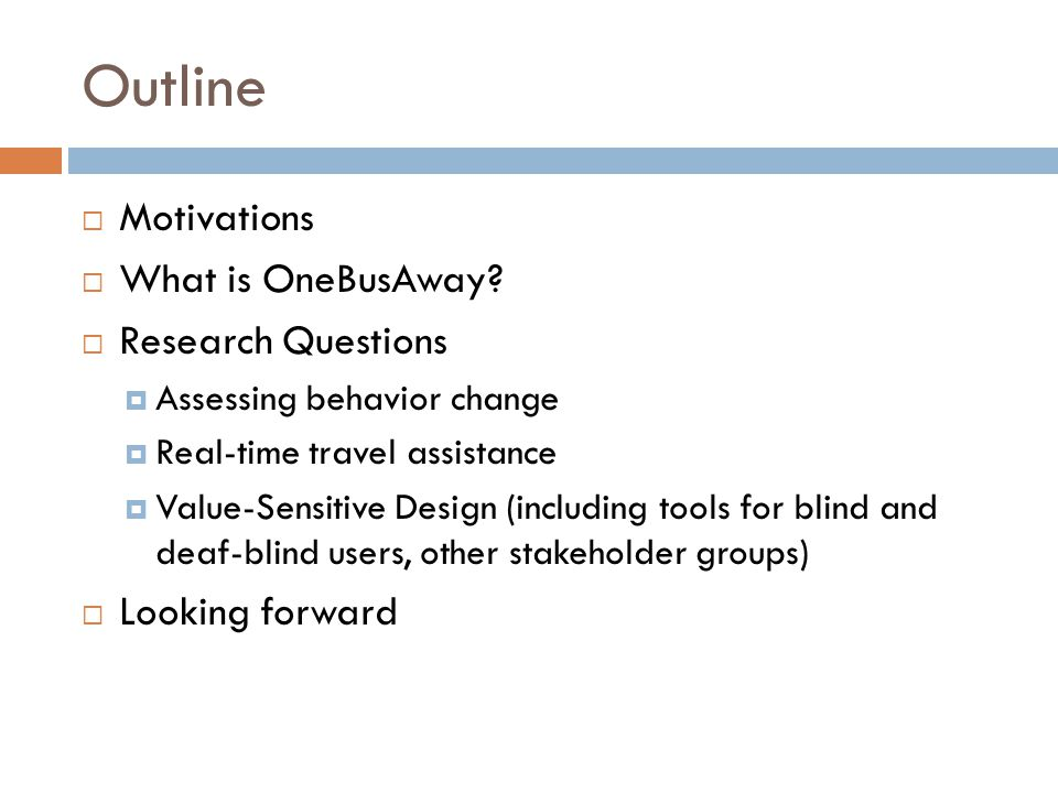 Outline Motivations What is OneBusAway? Research Questions Assessing behavior change Real-time travel assistance Value-Sensitive Design (including too