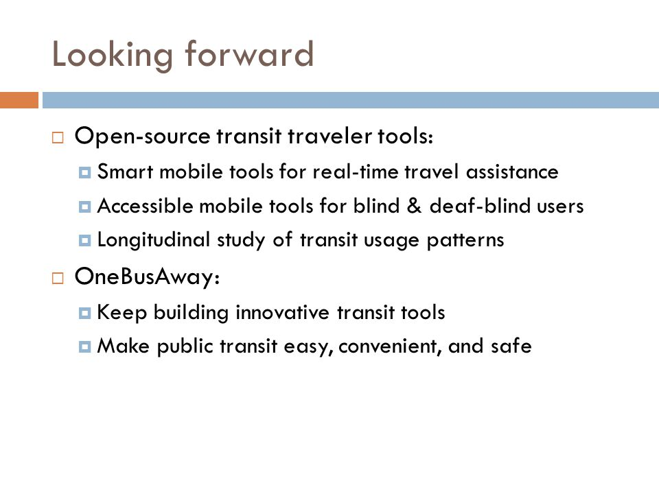 Open-source transit traveler tools: Smart mobile tools for real-time travel assistance Accessible mobile tools for blind & deaf-blind users Longitudin