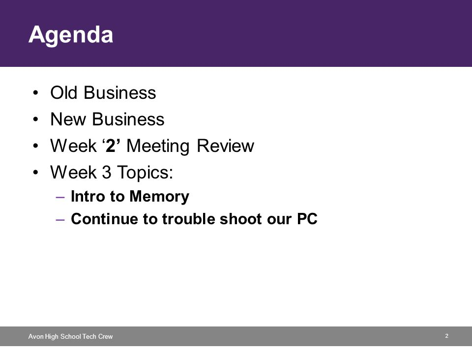 2 Avon High School Tech Crew Agenda Old Business New Business Week 2 Meeting Review Week 3 Topics: –Intro to Memory –Continue to trouble shoot our PC