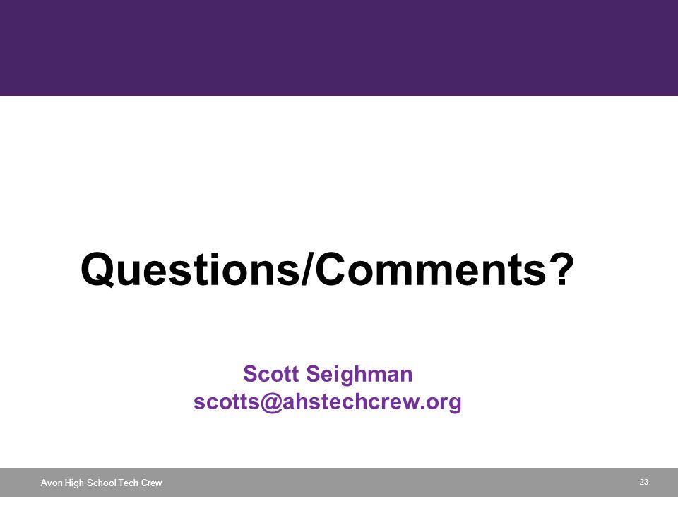 23 Avon High School Tech Crew Questions/Comments? Scott Seighman scotts@ahstechcrew.org