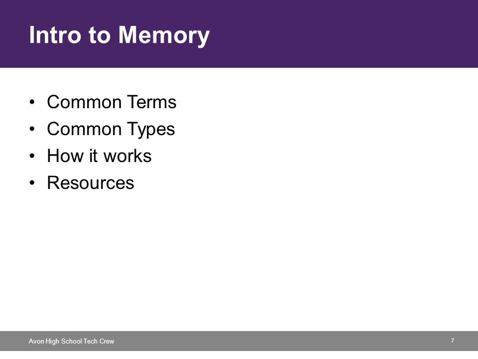 7 Avon High School Tech Crew Intro to Memory Common Terms Common Types How it works Resources