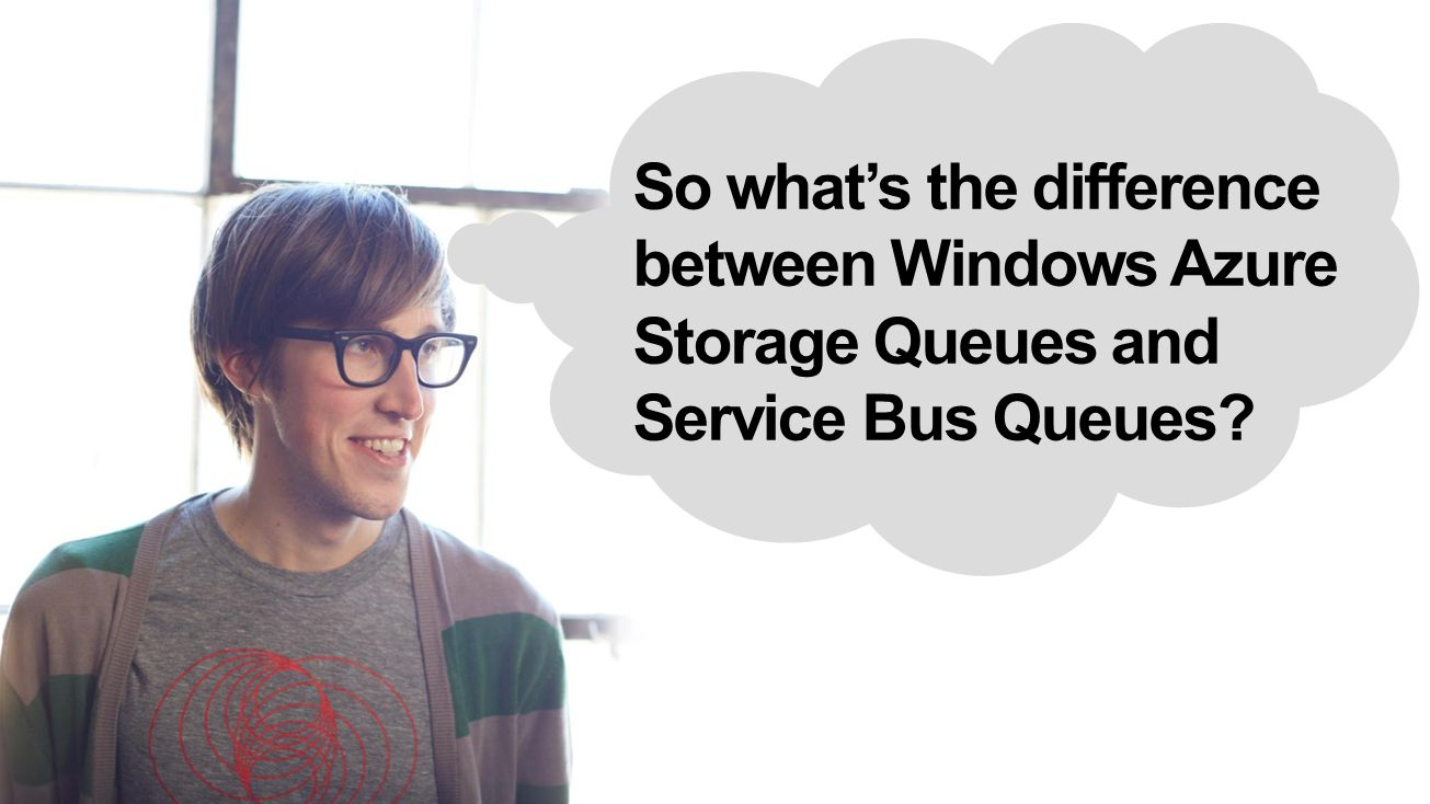 So whats the difference between Windows Azure Storage Queues and Service Bus Queues?