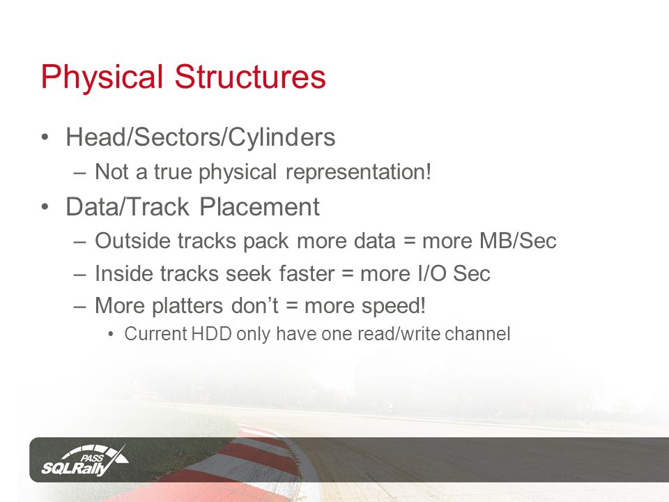 Physical Structures Head/Sectors/Cylinders –Not a true physical representation.