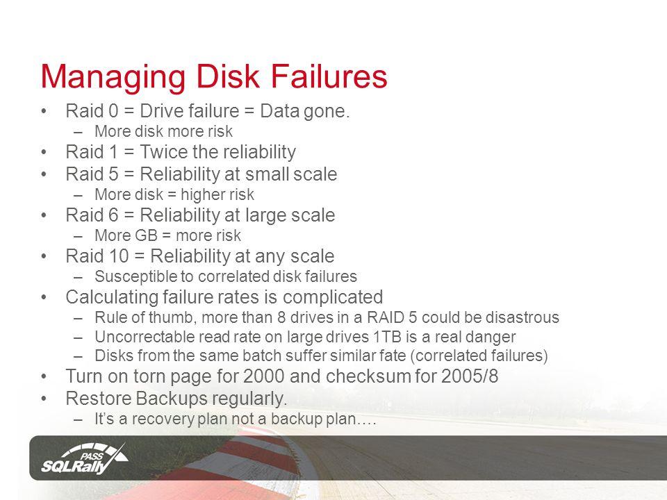 Managing Disk Failures Raid 0 = Drive failure = Data gone.