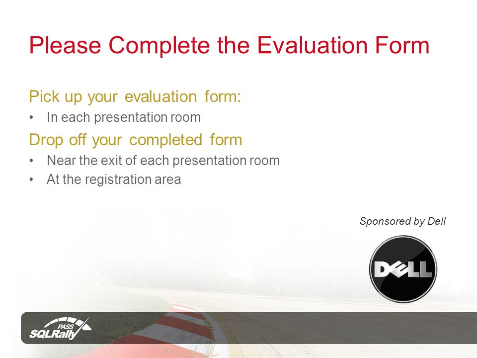 Please Complete the Evaluation Form Pick up your evaluation form: In each presentation room Drop off your completed form Near the exit of each presentation room At the registration area Sponsored by Dell