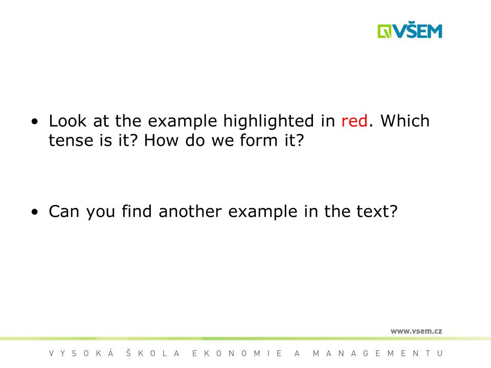 Look at the example highlighted in red. Which tense is it? How do we form it? Can you find another example in the text?