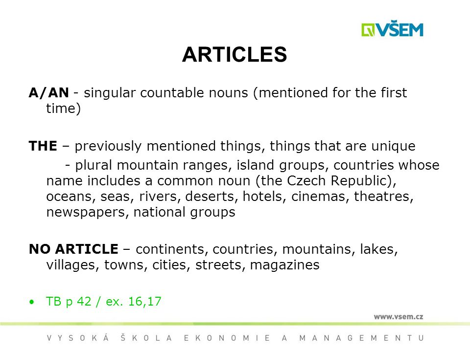ARTICLES A/AN - singular countable nouns (mentioned for the first time) THE – previously mentioned things, things that are unique - plural mountain ra