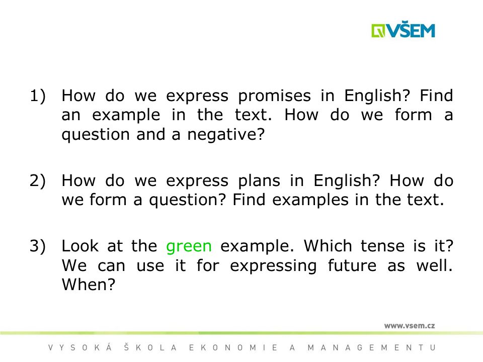 1)How do we express promises in English? Find an example in the text. How do we form a question and a negative? 2)How do we express plans in English?