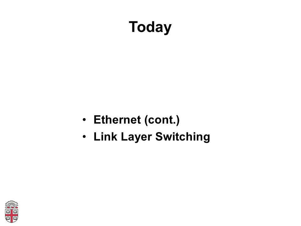 Today Ethernet (cont.) Link Layer Switching