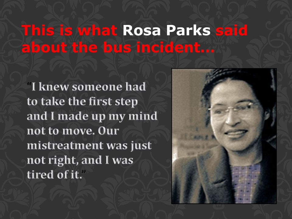 This is what Rosa Parks said about the bus incident…
