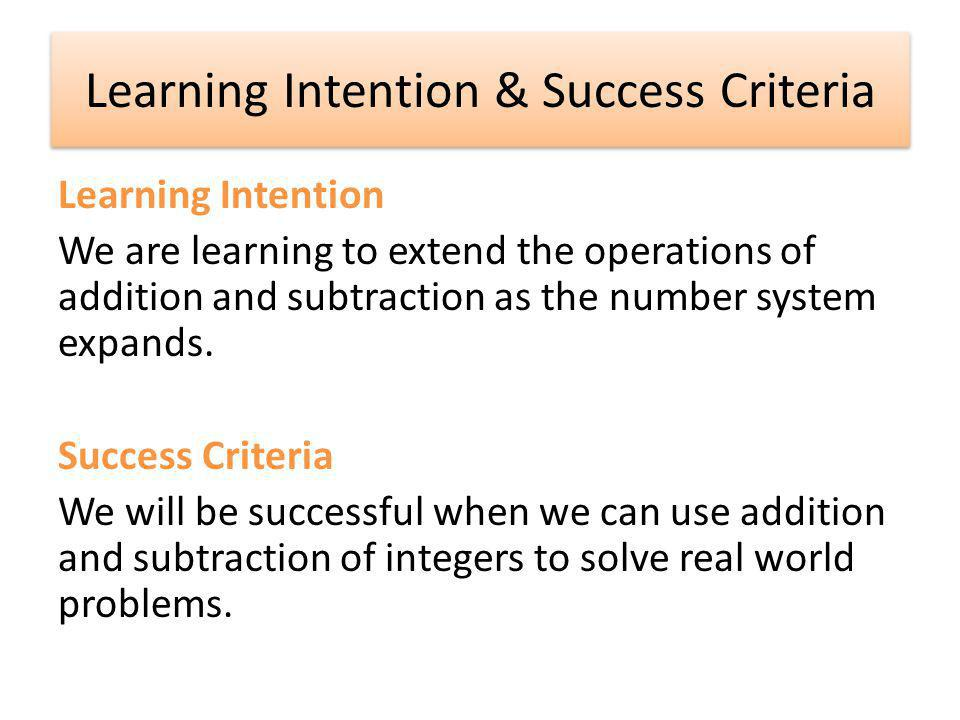 Learning Intention & Success Criteria Learning Intention We are learning to extend the operations of addition and subtraction as the number system expands.