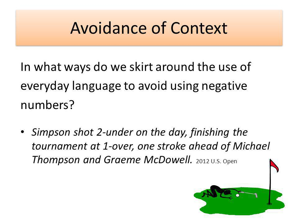 Avoidance of Context In what ways do we skirt around the use of everyday language to avoid using negative numbers.