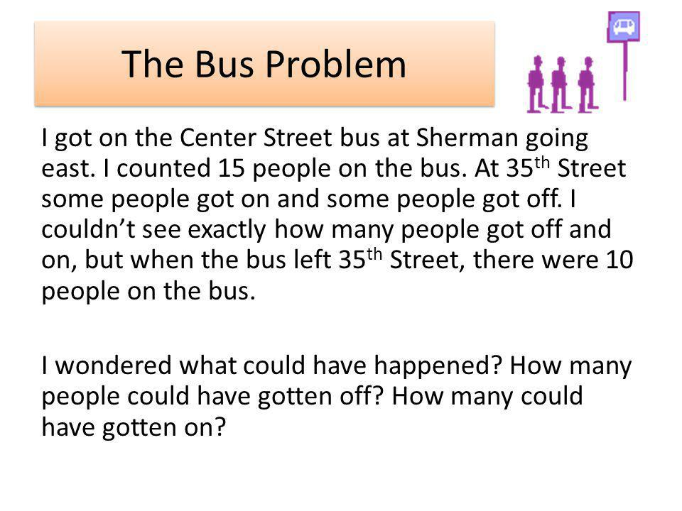 The Bus Problem I got on the Center Street bus at Sherman going east.