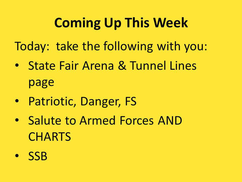 Coming Up This Week Today: take the following with you: State Fair Arena & Tunnel Lines page Patriotic, Danger, FS Salute to Armed Forces AND CHARTS SSB
